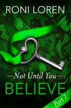 Believe: Not Until You, Part 7 eBook by Roni Loren