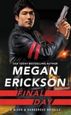 Final Day - a Wired & Dangerous novella eBook by Megan Erickson