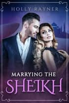 Marrying The Sheikh - The Sheikh's Blushing Bride, #5 ebook by Holly Rayner