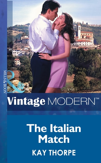 The Italian Match (Mills & Boon Modern) (Latin Lovers, Book 8) ebook by Kay Thorpe