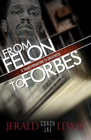From Felon to Forbes - A Transformation to Greatness ebook by Jerald Lewis
