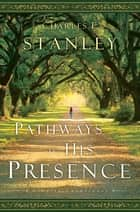 Pathways to His Presence - A Daily Devotional ebook by Charles Stanley