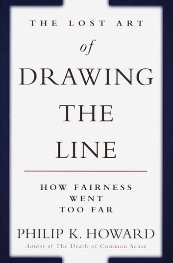 The Lost Art of Drawing the Line - How Fairness Went Too Far ebook by Philip K. Howard