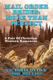 Mail Order Brides: More Than Perfect (A Pair Of Christian Western Romances) ebook by Amy Rollins