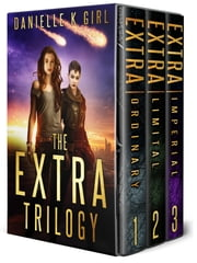 The Extra Trilogy - Complete Box Set ebook by Danielle K Girl