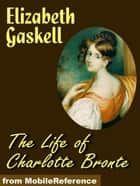 The Life Of Charlotte Bronte (Mobi Classics) ebook by Elizabeth Gaskell