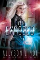 Over Exposed ebook by Allyson Lindt