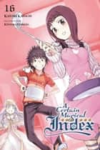 A Certain Magical Index, Vol. 16 (light novel) ebook by Kazuma Kamachi, Kiyotaka Haimura