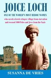 Joice Loch: one of the world's most heroic women ebook by Susanna De Vries