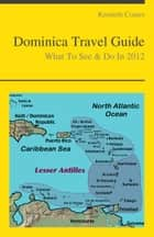 Dominica (Caribbean) Travel Guide - What To See & Do ebook by Kenneth Coates