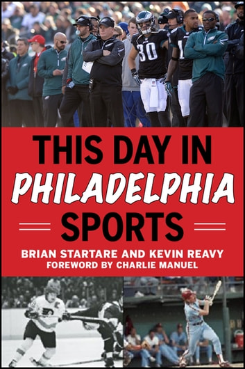 This Day in Philadelphia Sports ebook by Brian Startare,Kevin Reavy