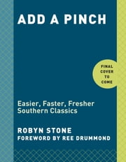 Add a Pinch - Easier, Faster, Fresher Southern Classics ebook by Robyn Stone,Ree Drummond