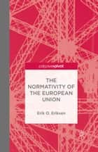 The Normativity of the European Union ebook by E. Eriksen