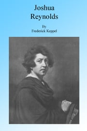 Sir Joshua Reynolds, Illustrated ebook by Frederick Keppel