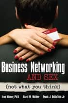 Business Networking and Sex ebook by Ivan Misner,Hazel M. Walker,Frank  J. De Raffelle Jr