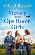 Victory for the Ops Room Girls - The heartwarming conclusion to the bestselling WW2 series ebook by