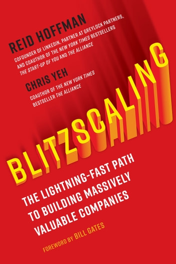 Blitzscaling - The Lightning-Fast Path to Building Massively Valuable Companies ebook by Reid Hoffman,Chris Yeh