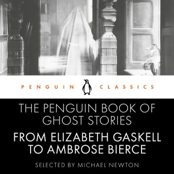 The Penguin Book of Ghost Stories - From Elizabeth Gaskell to Ambrose Bierce audiobook by Michael Newton