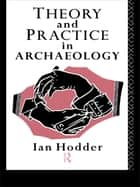 Theory and Practice in Archaeology ebook by Ian Hodder