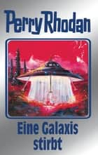 "Perry Rhodan 84: Eine Galaxis stirbt (Silberband) - 4. Band des Zyklus ""Aphilie"" ebook by H.G. Ewers, H.G. Francis, William Voltz,..."