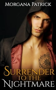 Surrender to the Nightmare: An Erotic Paranormal Short Story - Heirs of Ceridwen: Bloodline of the Goddess, #1 ebook by Morgana Patrick