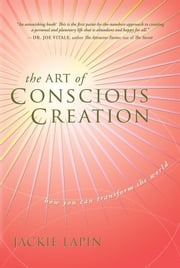 The Art of Conscious Creation: How You Can Transform the World ebook by Jackie Lapin