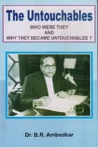 The Untouchables Who Were They And Why They Became Untouchables eBook by B.R.Ambedkar