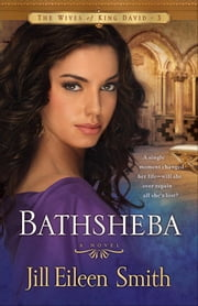 Bathsheba (The Wives of King David Book #3) - A Novel ebook by Jill Eileen Smith