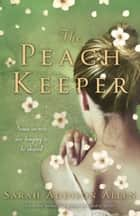 The Peach Keeper ebook by Sarah Addison Allen