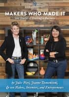Makers Who Made It: 100 Stories of Starting a Business ebook by Jules Pieri,Joanne Domeniconi