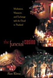 The Funeral Casino - Meditation, Massacre, and Exchange with the Dead in Thailand ebook by Alan Klima