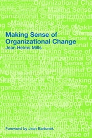 Making Sense of Organizational Change ebook by Jean Helms-Mills
