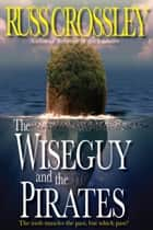 The Wiseguy and the Pirates ebook by
