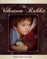 The Velveteen Rabbit - Or, How Toys Become Real ebook by Margery Williams,Denise Quesnel,Denise Quesnel,Jim Boraas,Olga Krelin,BookNook,Connor Stanhope,Emma Futrell-Fruhling,James Mark,Rennard Lusterio,Stephen Archibald,Valerie McNicol