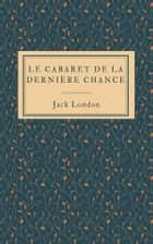 Le cabaret de la Dernière Chance ebook by Jack London
