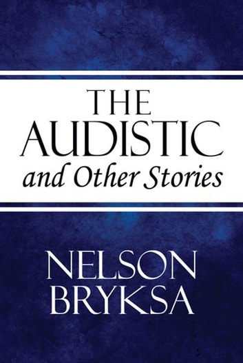 The Audistic and Other Stories ebook by Nelson Bryksa