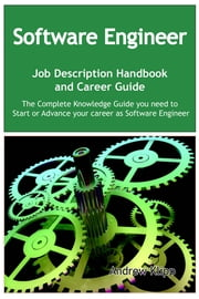 The Software Engineer Job Description Handbook and Career Guide: The Complete Knowledge Guide you need to Start or Advance your Career as Software Engineer. Practical Manual for Job-Hunters and Career-Changers. ebook by Andrew Klipp