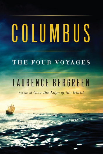 Columbus - The Four Voyages, 1492-1504 eBook by Laurence Bergreen
