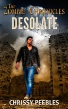 Desolate (The First 3 Books in The Zombie Chronicles) ebook by Chrissy Peebles