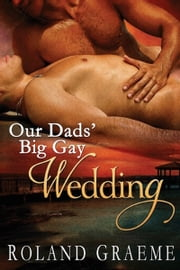 Our Dad's Big Gay Wedding ebook by Roland Graeme