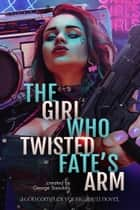 The Girl Who Twisted Fate's Arm - A God Complex Young Adult Novel ebook by George Saoulidis
