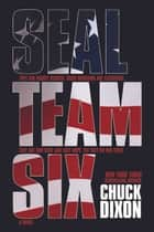 SEAL Team Six: The Novel ebook by Dixon, Chuck
