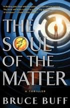 The Soul of the Matter - A Thriller ebook by Bruce Buff