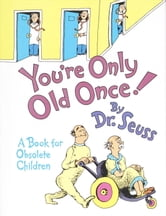 You're Only Old Once! - A Book for Obsolete Children ebook by Dr. Seuss