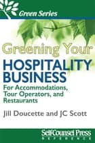 Greening Your Hospitality Business ebook by Jill Doucette,J.C. Scott