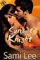 Sunset Knight - Light Bondage International Erotic Ménage Romance ebook by Sami Lee