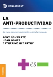 Anti-productividad, La - Asi como estamos funcionando no está funcionando ebook by Tony Schwarz