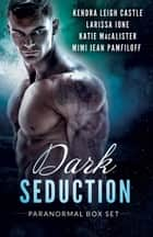 Dark Seduction Box Set - A Paranormal Romance Collection ebook by Kendra Leigh Castle, Larissa Ione, Katie MacAlister,...