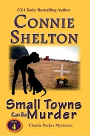 Small Towns Can Be Murder: The Fourth Charlie Parker Mystery ebook by Connie Shelton