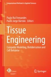 Tissue Engineering - Computer Modeling, Biofabrication and Cell Behavior ebook by Paulo Rui Fernandes,Paulo Bartolo